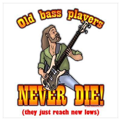 old bass players never die - they just reach new lows