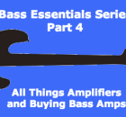 bass essentials series 4 buying a bass guitar amp