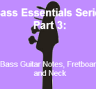 smart bass bass essentials series part 3 bass guitar notes freboard and neck